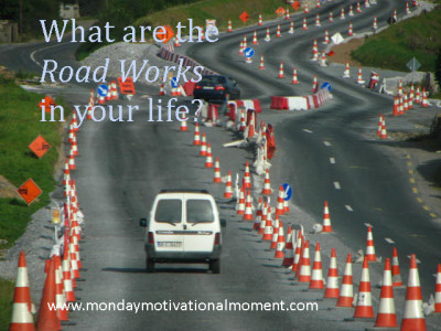 What are the road works in your life?